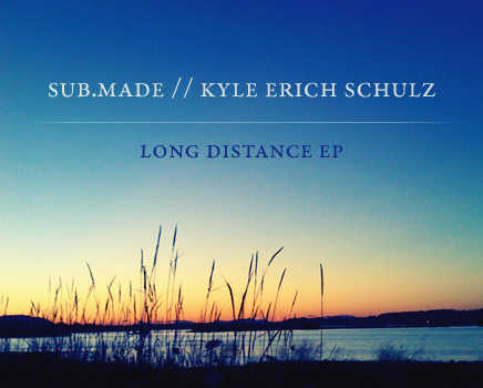 Sub.Made & Kyle Erich Schulz - Long Distance (ss15)