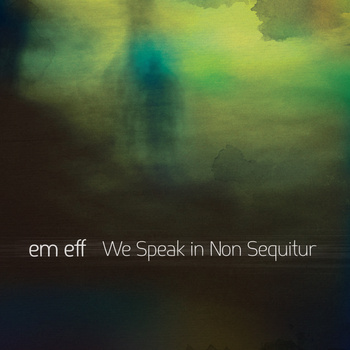 em eff - We Speak In Non Sequitur (CTR018)