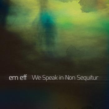 em eff - We Speak In Non Sequitur (CTR018)