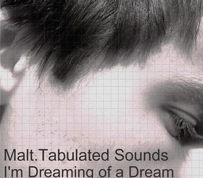 Malt. Tabulated Sounds - I`m Dreaming Of A Dream (kahvi258)
