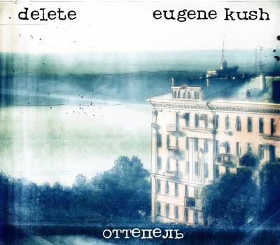 Delete & Eugene Kush - Ottepel (LimREC106)