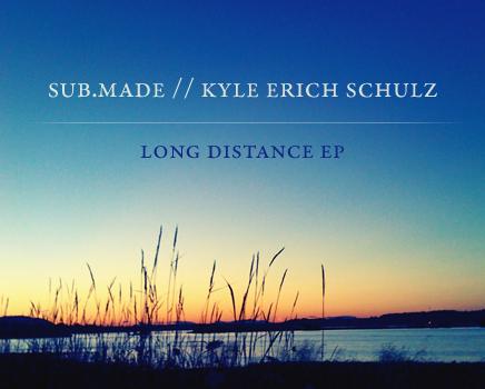 Sub.Made & Kyle Erich Schulz - Long Distance (ss15)